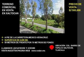Foto de terreno comercial en venta en carretera mexico - veracruz kilometro 108, topilco de juárez, xaltocan, tlaxcala, 0 No. 01