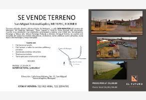 Foto de terreno habitacional en venta en juan aldama 32, san miguel totocuitlapilco, metepec, méxico, 0 No. 01